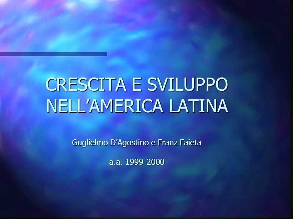 CRESCITA E SVILUPPO NELLAMERICA LATINA Guglielmo DAgostino e Franz Faieta a.a. 1999-2000