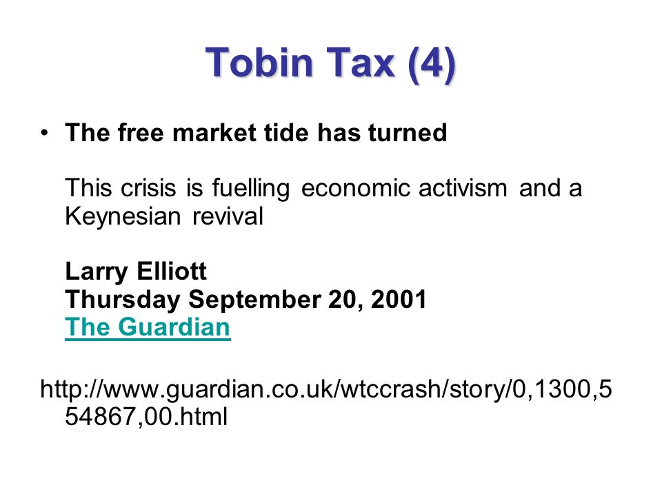 Tobin Tax (4) The free market tide has turned This crisis is fuelling economic activism and a Keynesian revival Larry Elliott Thursday September 20, 2