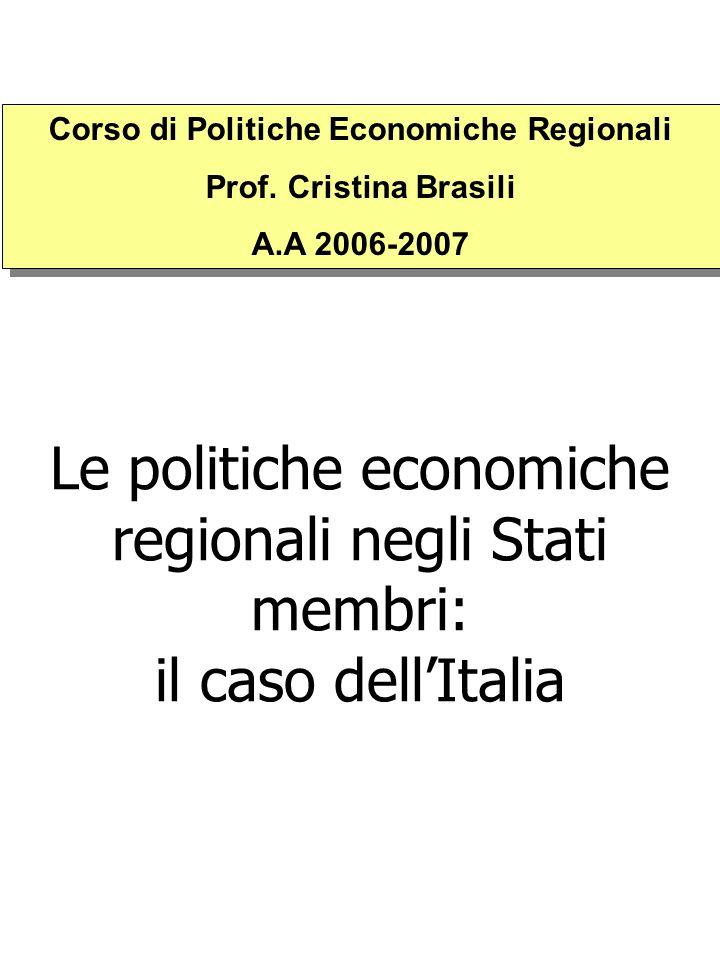 Le politiche economiche regionali negli Stati membri: il caso dellItalia Corso di Politiche Economiche Regionali Prof. Cristina Brasili A.A 2006-2007