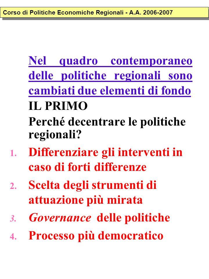 Nel quadro contemporaneo delle politiche regionali sono cambiati due elementi di fondo IL PRIMO Perché decentrare le politiche regionali.