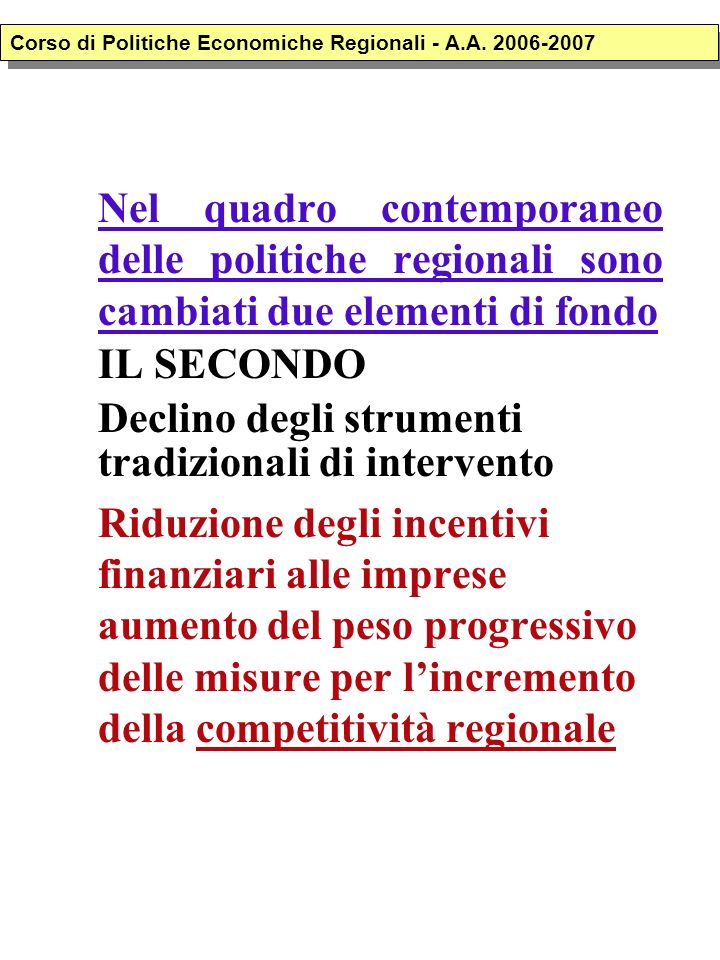 Nel quadro contemporaneo delle politiche regionali sono cambiati due elementi di fondo IL SECONDO Declino degli strumenti tradizionali di intervento R