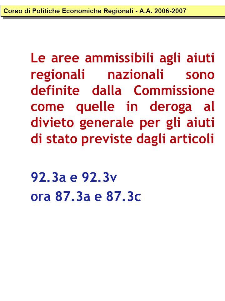 Le aree ammissibili agli aiuti regionali nazionali sono definite dalla Commissione come quelle in deroga al divieto generale per gli aiuti di stato previste dagli articoli 92.3a e 92.3v ora 87.3a e 87.3c Corso di Politiche Economiche Regionali - A.A.