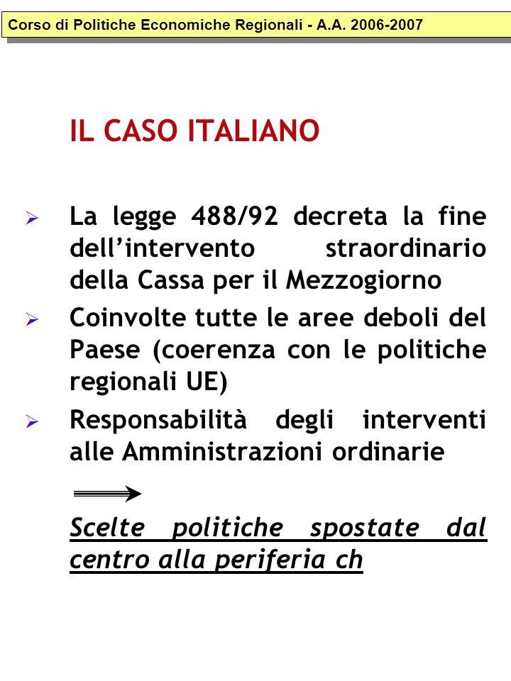 IL CASO ITALIANO La legge 488/92 decreta la fine dellintervento straordinario della Cassa per il Mezzogiorno Coinvolte tutte le aree deboli del Paese