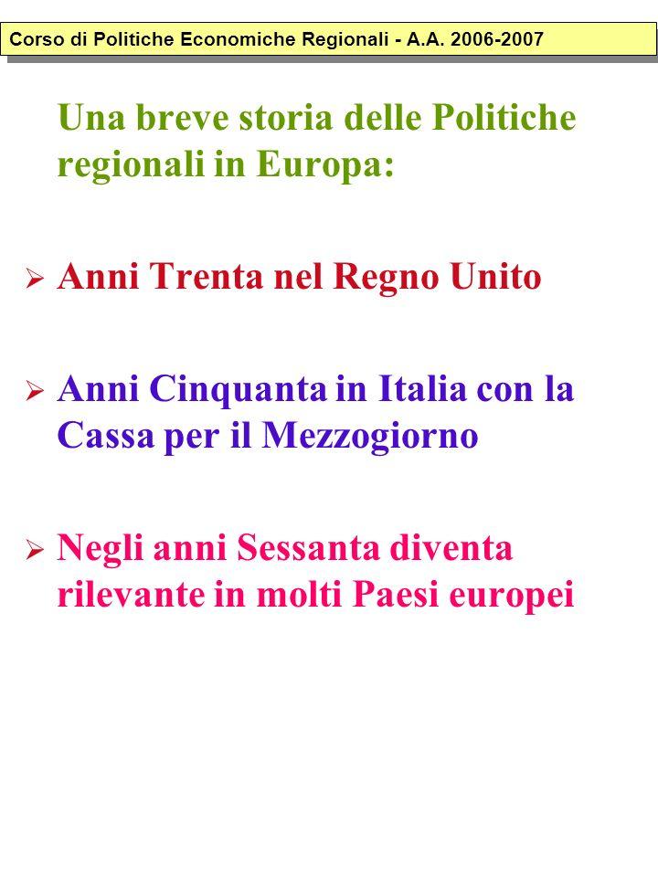 Una breve storia delle Politiche regionali in Europa: Anni Trenta nel Regno Unito Anni Cinquanta in Italia con la Cassa per il Mezzogiorno Negli anni Sessanta diventa rilevante in molti Paesi europei Corso di Politiche Economiche Regionali - A.A.