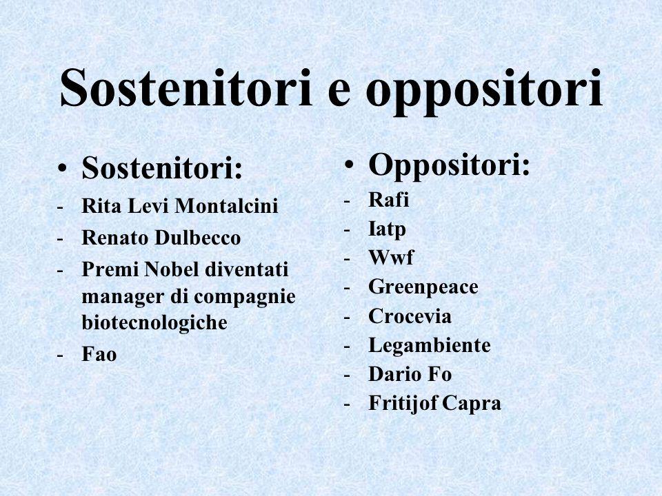 Sostenitori e oppositori Sostenitori: -Rita Levi Montalcini -Renato Dulbecco -Premi Nobel diventati manager di compagnie biotecnologiche -Fao Opposito