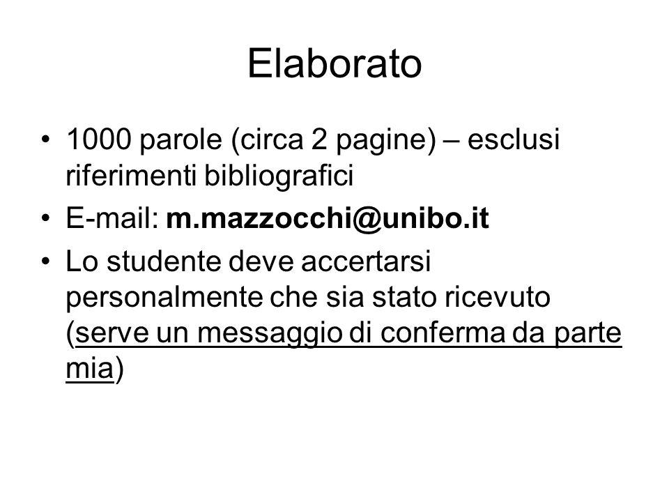 Elaborato 1000 parole (circa 2 pagine) – esclusi riferimenti bibliografici E-mail: m.mazzocchi@unibo.it Lo studente deve accertarsi personalmente che sia stato ricevuto (serve un messaggio di conferma da parte mia)