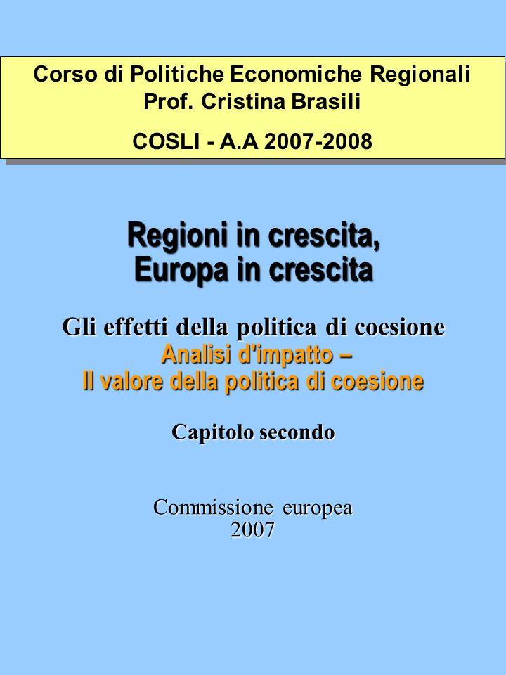 Regioni in crescita, Europa in crescita Gli effetti della politica di coesione Analisi d impatto – Il valore della politica di coesione Capitolo secondo Commissione europea 2007 Corso di Politiche Economiche Regionali Prof.