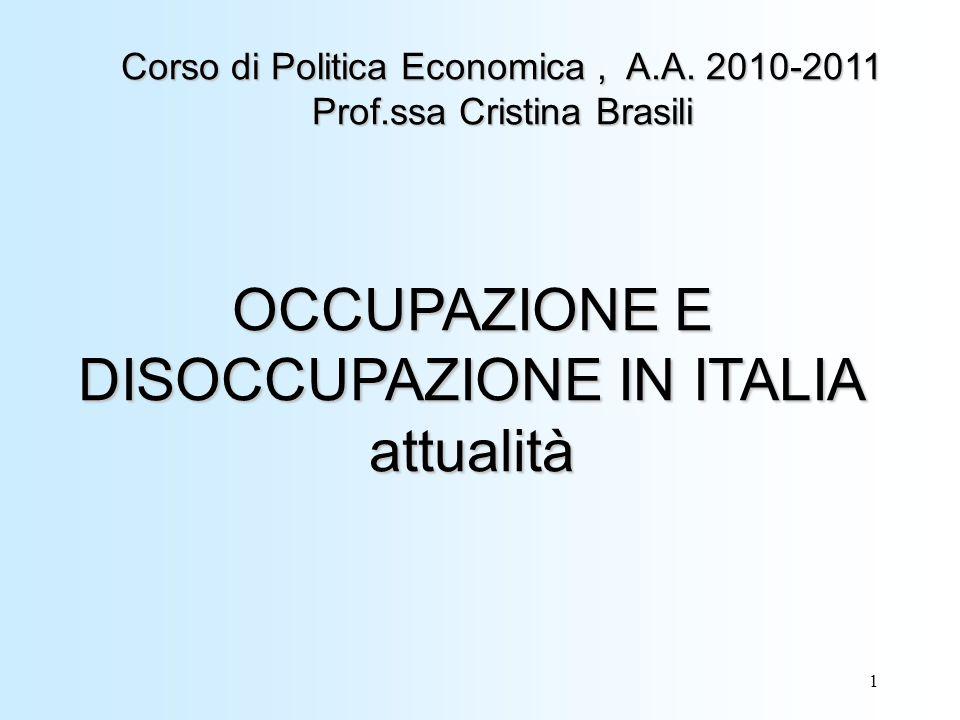 1 OCCUPAZIONE E DISOCCUPAZIONE IN ITALIA attualità Corso di Politica Economica, A.A.