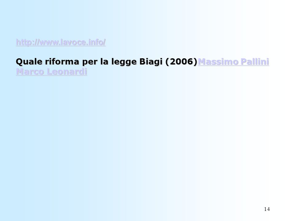 14 http://www.lavoce.info/ http://www.lavoce.info/ Quale riforma per la legge Biagi (2006)Massimo Pallini Marco Leonardi Massimo Pallini Marco Leonardi http://www.lavoce.info/Massimo Pallini Marco Leonardi