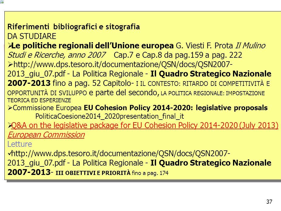 37 Riferimenti bibliografici e sitografia DA STUDIARE Le politiche regionali dellUnione europea G.