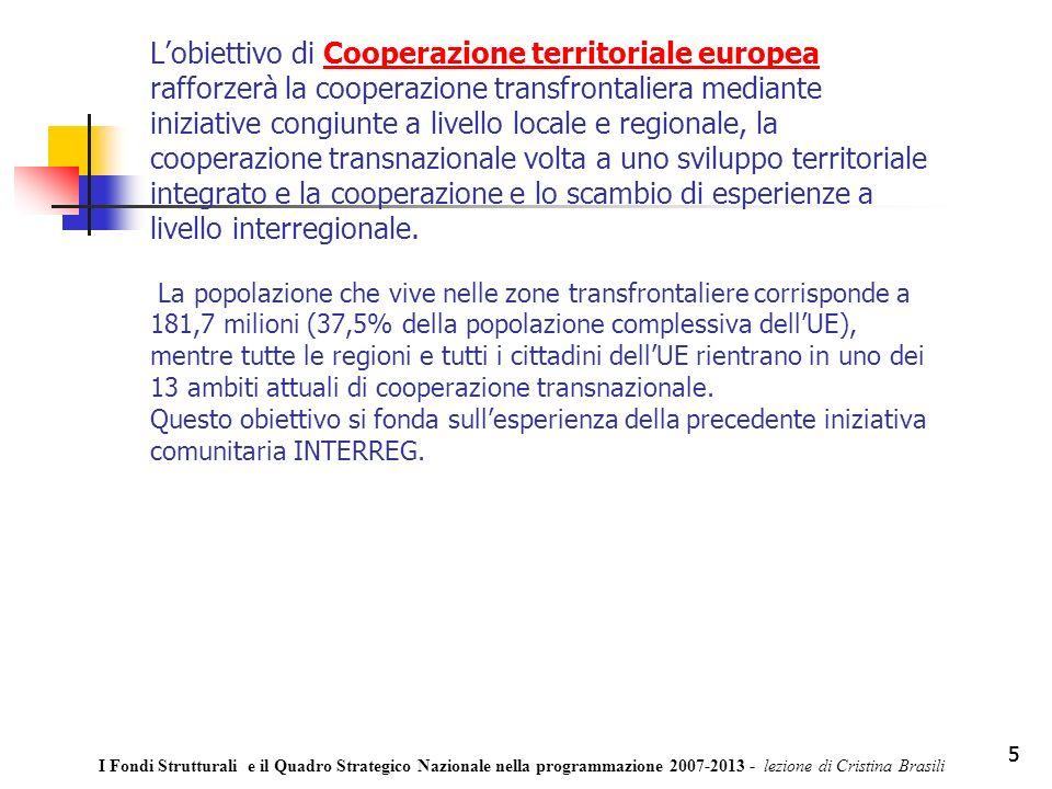 5 Lobiettivo di Cooperazione territoriale europea rafforzerà la cooperazione transfrontaliera mediante iniziative congiunte a livello locale e regionale, la cooperazione transnazionale volta a uno sviluppo territoriale integrato e la cooperazione e lo scambio di esperienze a livello interregionale.