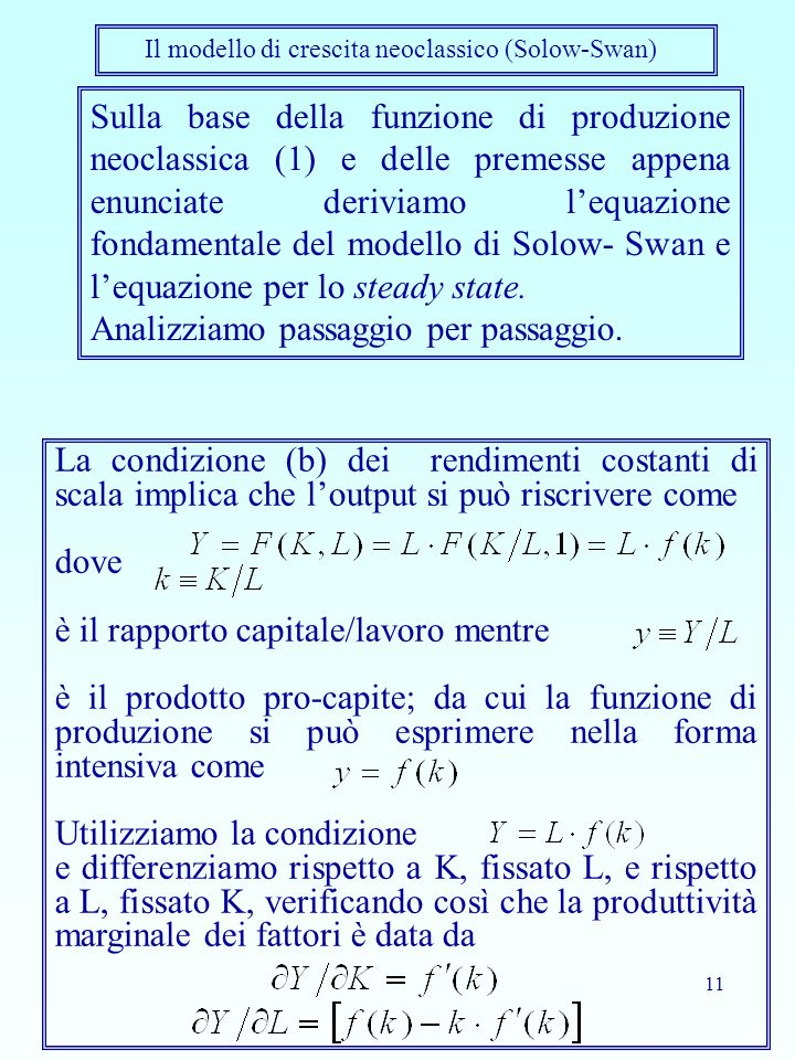 11 Sulla base della funzione di produzione neoclassica (1) e delle premesse appena enunciate deriviamo lequazione fondamentale del modello di Solow- S
