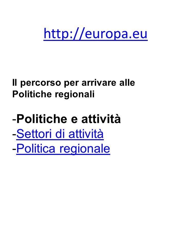 http://europa.eu Il percorso per arrivare alle Politiche regionali -Politiche e attività -Settori di attivitàSettori di attività -Politica regionalePo