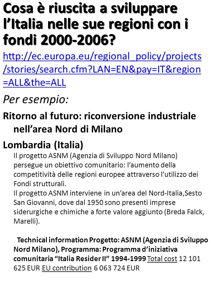http://ec.europa.eu/regional_policy/projects /stories/search.cfm?LAN=EN&pay=IT&region =ALL&the=ALL Per esempio: Ritorno al futuro: riconversione indus