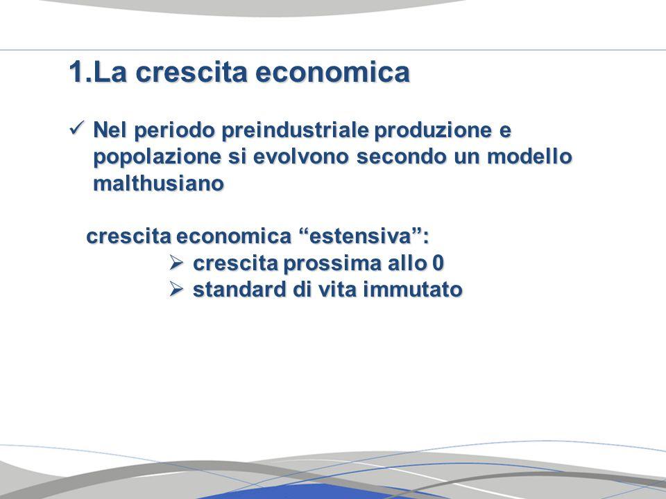 1.La crescita economica Nel periodo preindustriale produzione e popolazione si evolvono secondo un modello malthusiano Nel periodo preindustriale prod