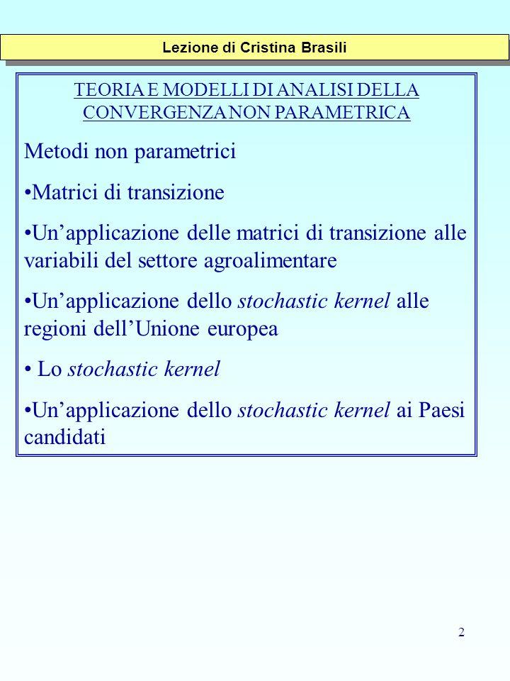 2 TEORIA E MODELLI DI ANALISI DELLA CONVERGENZA NON PARAMETRICA Metodi non parametrici Matrici di transizione Unapplicazione delle matrici di transizi