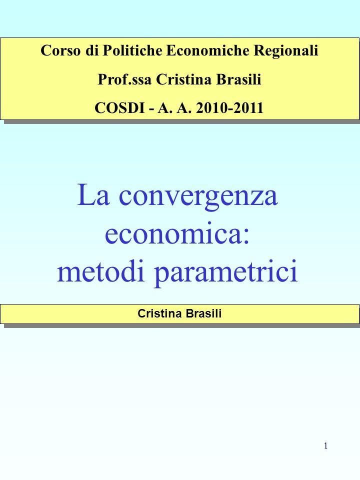 1 La convergenza economica: metodi parametrici Cristina Brasili Corso di Politiche Economiche Regionali Prof.ssa Cristina Brasili COSDI - A.