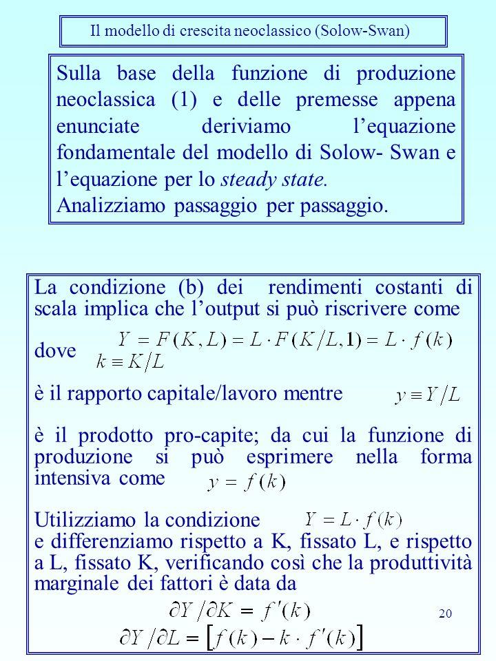 20 Sulla base della funzione di produzione neoclassica (1) e delle premesse appena enunciate deriviamo lequazione fondamentale del modello di Solow- Swan e lequazione per lo steady state.