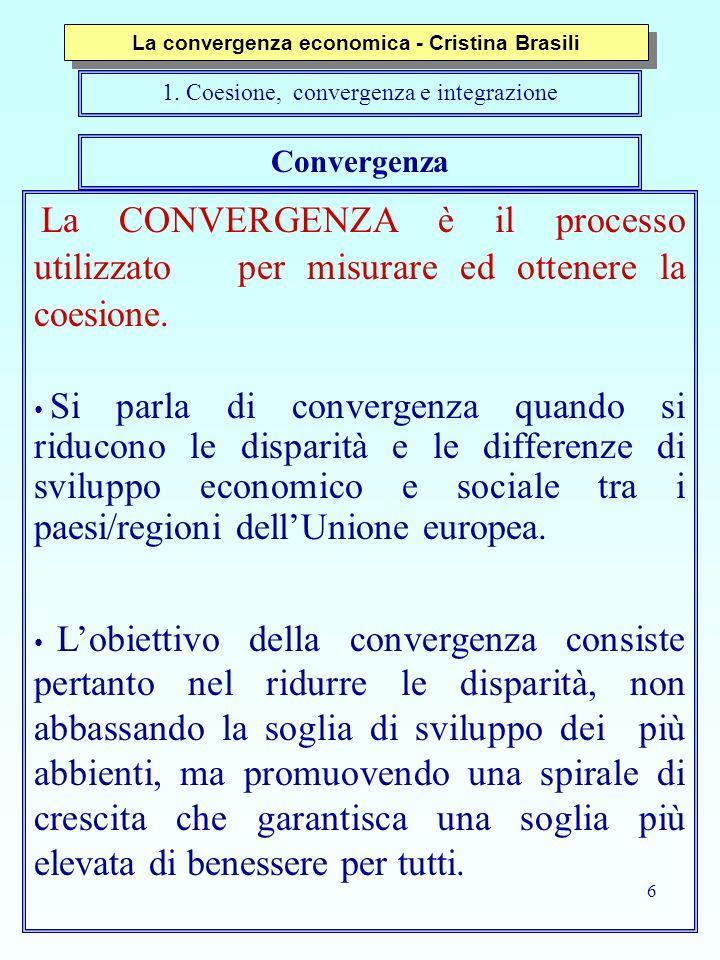 6 Convergenza La CONVERGENZA è il processo utilizzato per misurare ed ottenere la coesione.