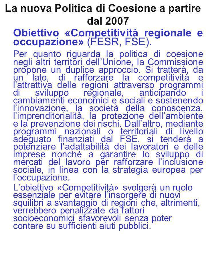 La nuova Politica di Coesione a partire dal 2007 Obiettivo «Competitività regionale e occupazione» (FESR, FSE).