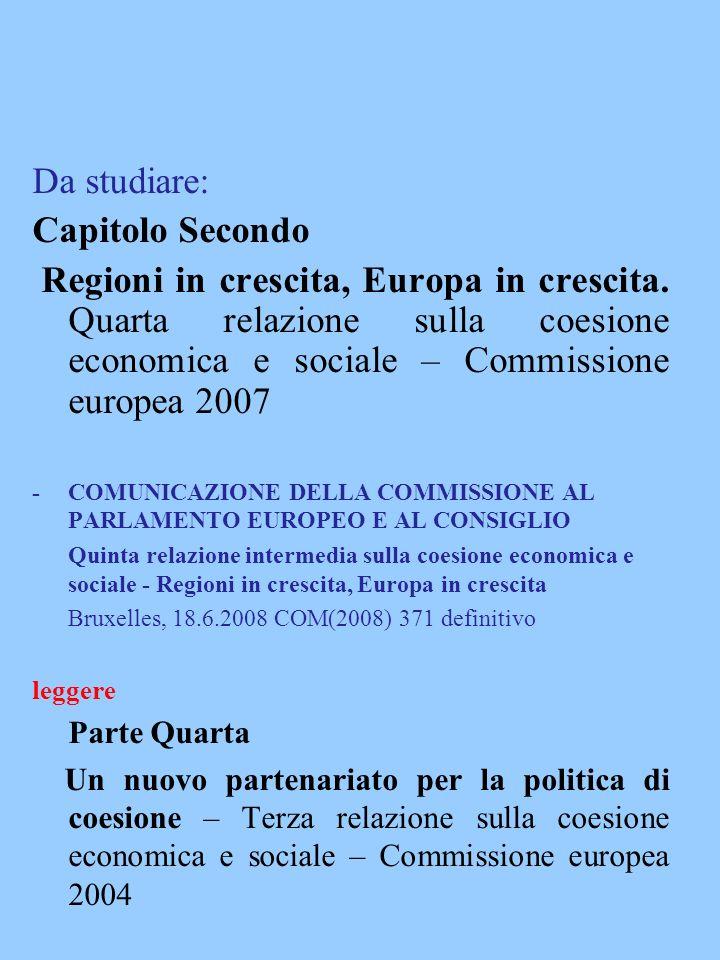 Da studiare: Capitolo Secondo Regioni in crescita, Europa in crescita. Quarta relazione sulla coesione economica e sociale – Commissione europea 2007