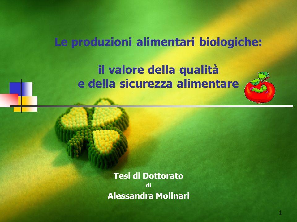 1 Le produzioni alimentari biologiche: il valore della qualità e della sicurezza alimentare Tesi di Dottorato di Alessandra Molinari
