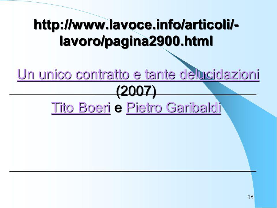 16 http://www.lavoce.info/articoli/- lavoro/pagina2900.html Un unico contratto e tante delucidazioni (2007) Tito Boeri e Pietro Garibaldi Un unico con