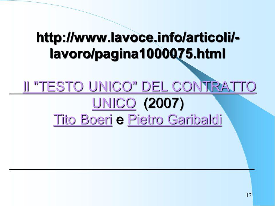 17 http://www.lavoce.info/articoli/- lavoro/pagina1000075.html Il TESTO UNICO DEL CONTRATTO UNICO (2007) Tito Boeri e Pietro Garibaldi Il TESTO UNICO DEL CONTRATTO UNICO Tito BoeriPietro GaribaldiIl TESTO UNICO DEL CONTRATTO UNICO Tito BoeriPietro Garibaldi