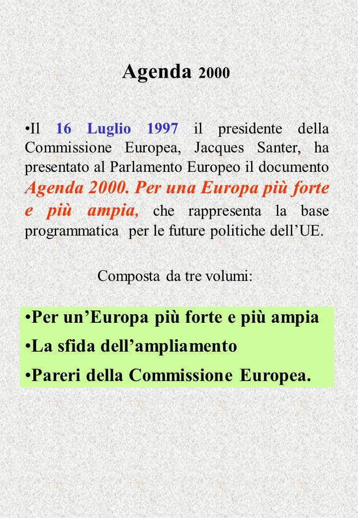 Agenda 2000 Il 16 Luglio 1997 il presidente della Commissione Europea, Jacques Santer, ha presentato al Parlamento Europeo il documento Agenda 2000.