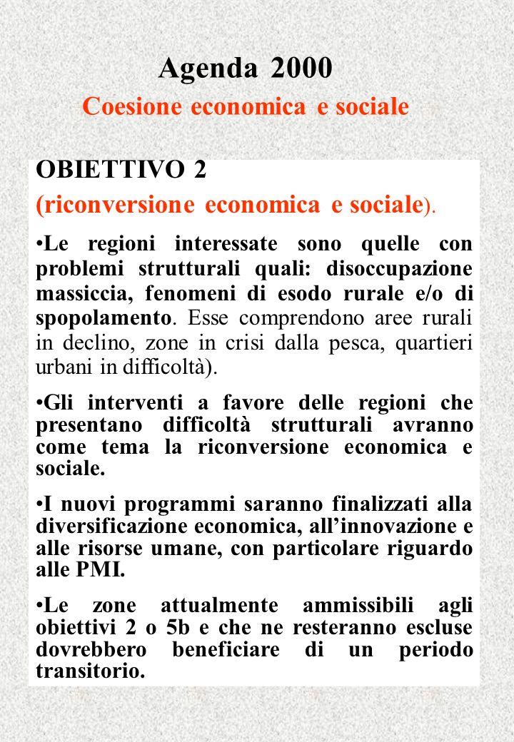 Agenda 2000 Coesione economica e sociale OBIETTIVO 2 (riconversione economica e sociale ). Le regioni interessate sono quelle con problemi strutturali