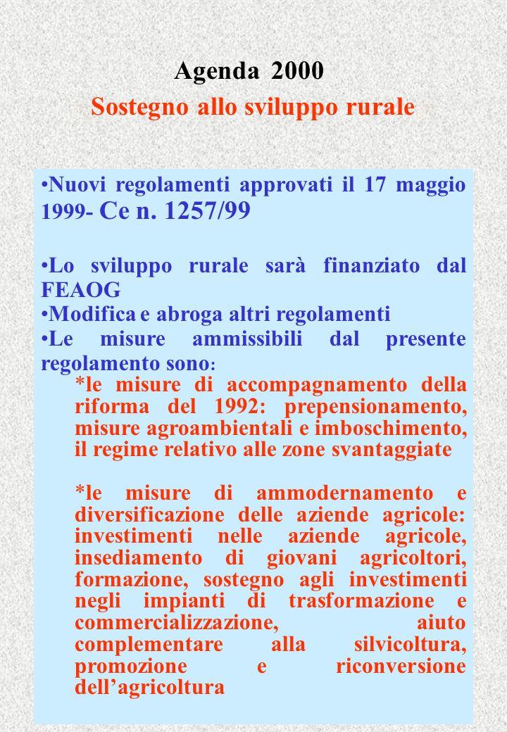Agenda 2000 Sostegno allo sviluppo rurale Nuovi regolamenti approvati il 17 maggio 1999- Ce n. 1257/99 Lo sviluppo rurale sarà finanziato dal FEAOG Mo