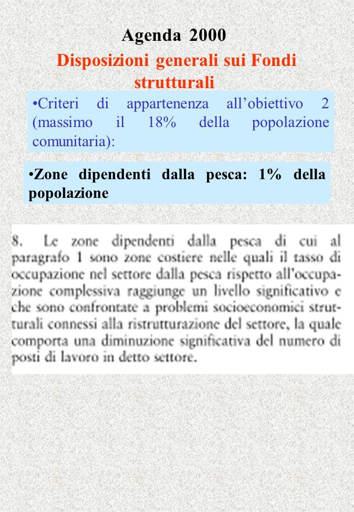 Agenda 2000 Disposizioni generali sui Fondi strutturali Zone dipendenti dalla pesca: 1% della popolazione Criteri di appartenenza allobiettivo 2 (mass