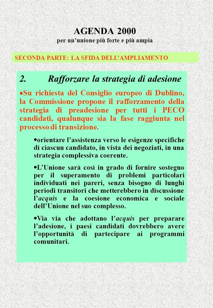 AGENDA 2000 per ununione più forte e più ampia SECONDA PARTE: LA SFIDA DELLAMPLIAMENTO 2.