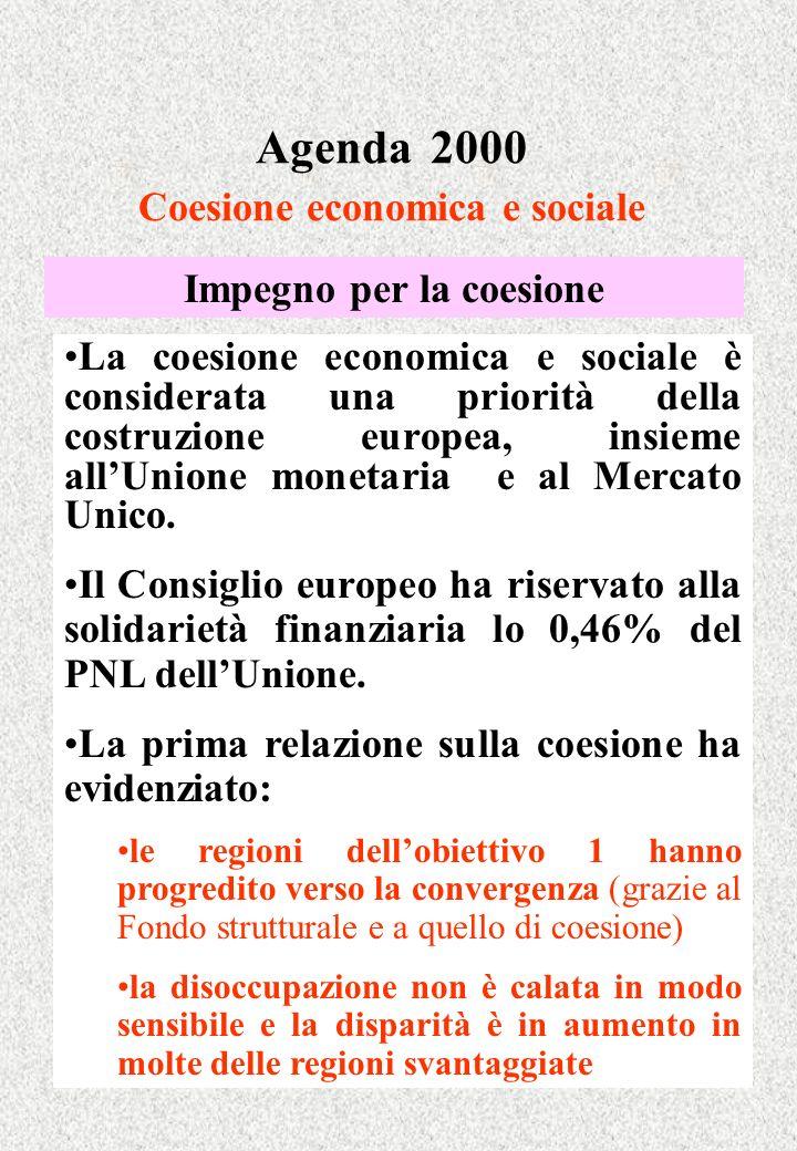 Agenda 2000 Coesione economica e sociale Impegno per la coesione La coesione economica e sociale è considerata una priorità della costruzione europea, insieme allUnione monetaria e al Mercato Unico.