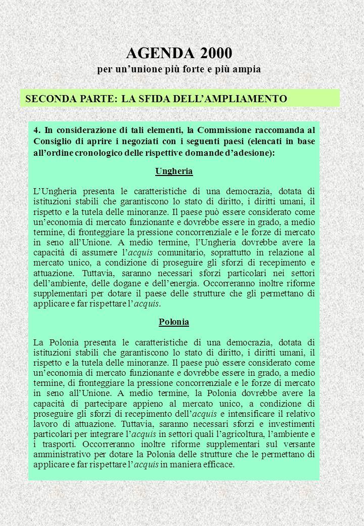 AGENDA 2000 per ununione più forte e più ampia SECONDA PARTE: LA SFIDA DELLAMPLIAMENTO 4.