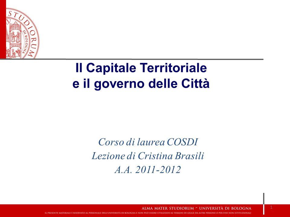 Corso di laurea COSDI Lezione di Cristina Brasili A.A. 2011-2012 1 Il Capitale Territoriale e il governo delle Città