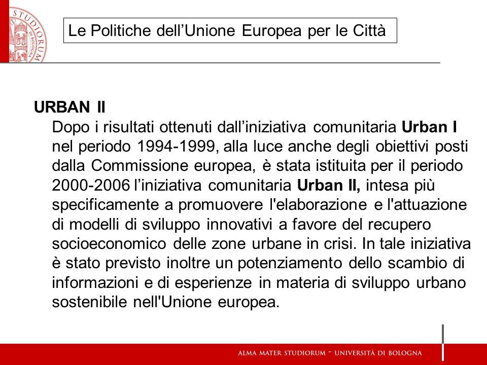 URBAN II Dopo i risultati ottenuti dalliniziativa comunitaria Urban I nel periodo 1994-1999, alla luce anche degli obiettivi posti dalla Commissione e