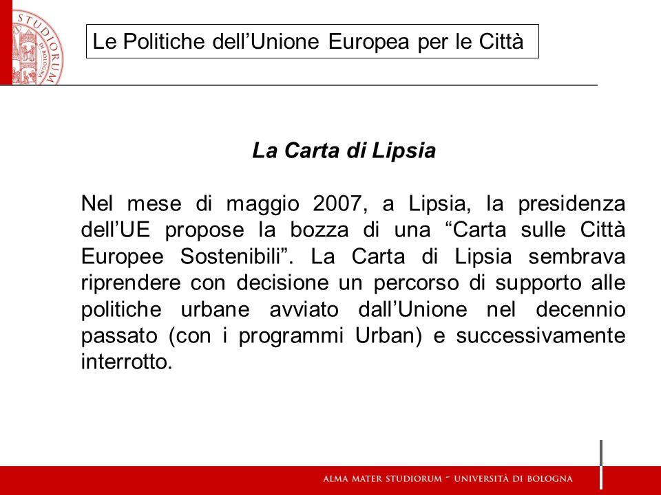 La Carta di Lipsia Nel mese di maggio 2007, a Lipsia, la presidenza dellUE propose la bozza di una Carta sulle Città Europee Sostenibili. La Carta di