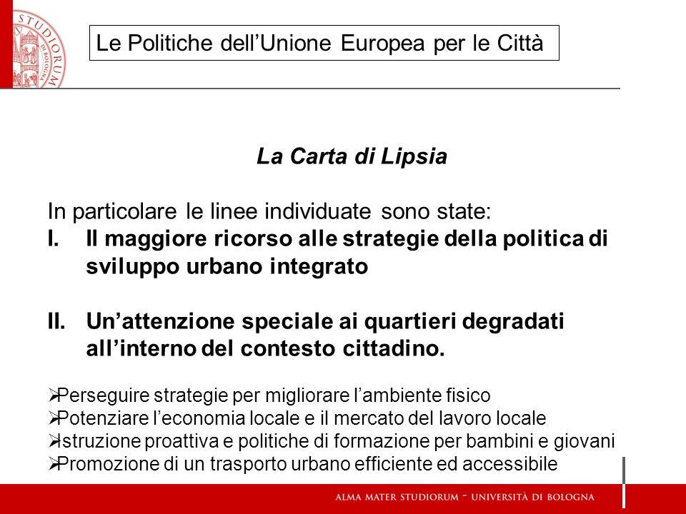 La Carta di Lipsia In particolare le linee individuate sono state: I.Il maggiore ricorso alle strategie della politica di sviluppo urbano integrato II