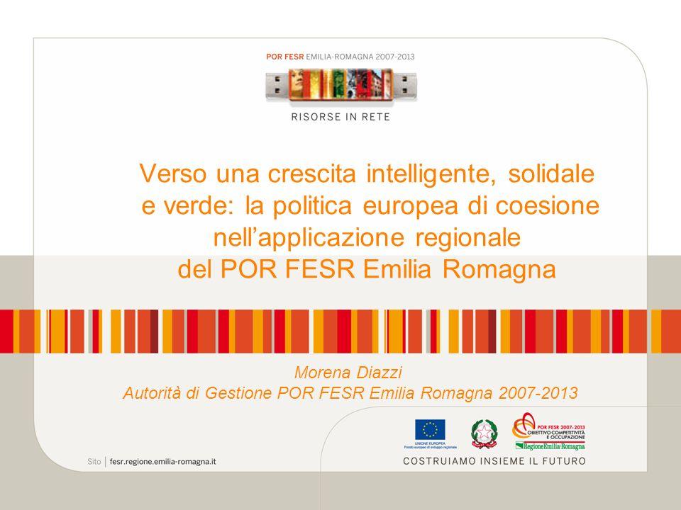 Verso una crescita intelligente, solidale e verde: la politica europea di coesione nellapplicazione regionale del POR FESR Emilia Romagna Morena Diazz
