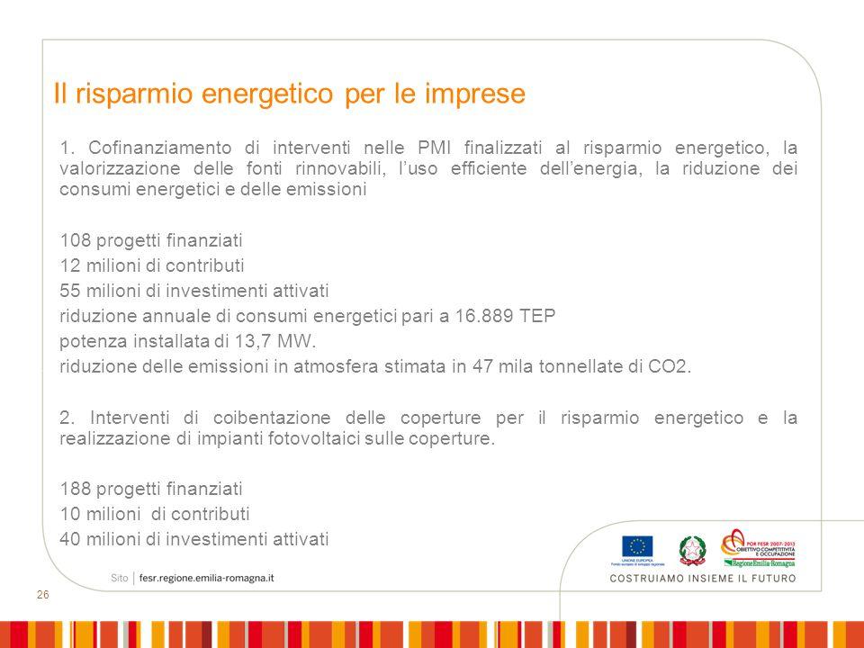 26 Il risparmio energetico per le imprese 1. Cofinanziamento di interventi nelle PMI finalizzati al risparmio energetico, la valorizzazione delle font