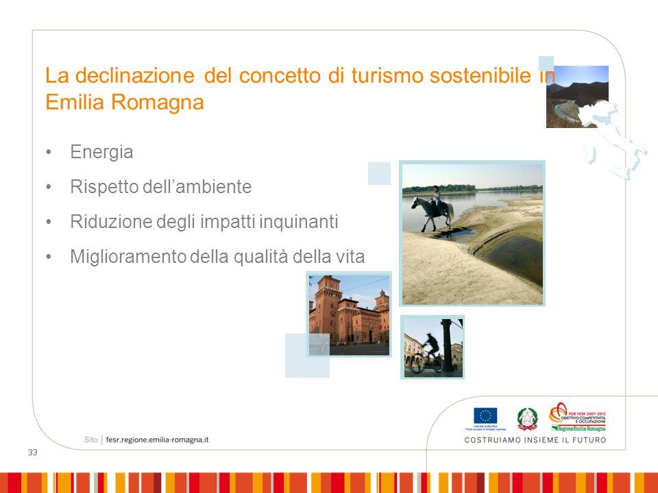 33 La declinazione del concetto di turismo sostenibile in Emilia Romagna Energia Rispetto dellambiente Riduzione degli impatti inquinanti Migliorament