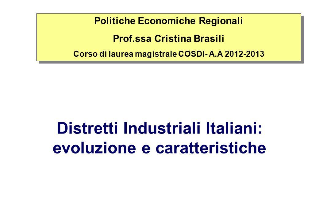 Distretti Industriali Italiani: evoluzione e caratteristiche Politiche Economiche Regionali Prof.ssa Cristina Brasili Corso di laurea magistrale COSDI