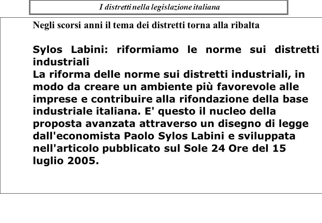 Negli scorsi anni il tema dei distretti torna alla ribalta Sylos Labini: riformiamo le norme sui distretti industriali La riforma delle norme sui dist