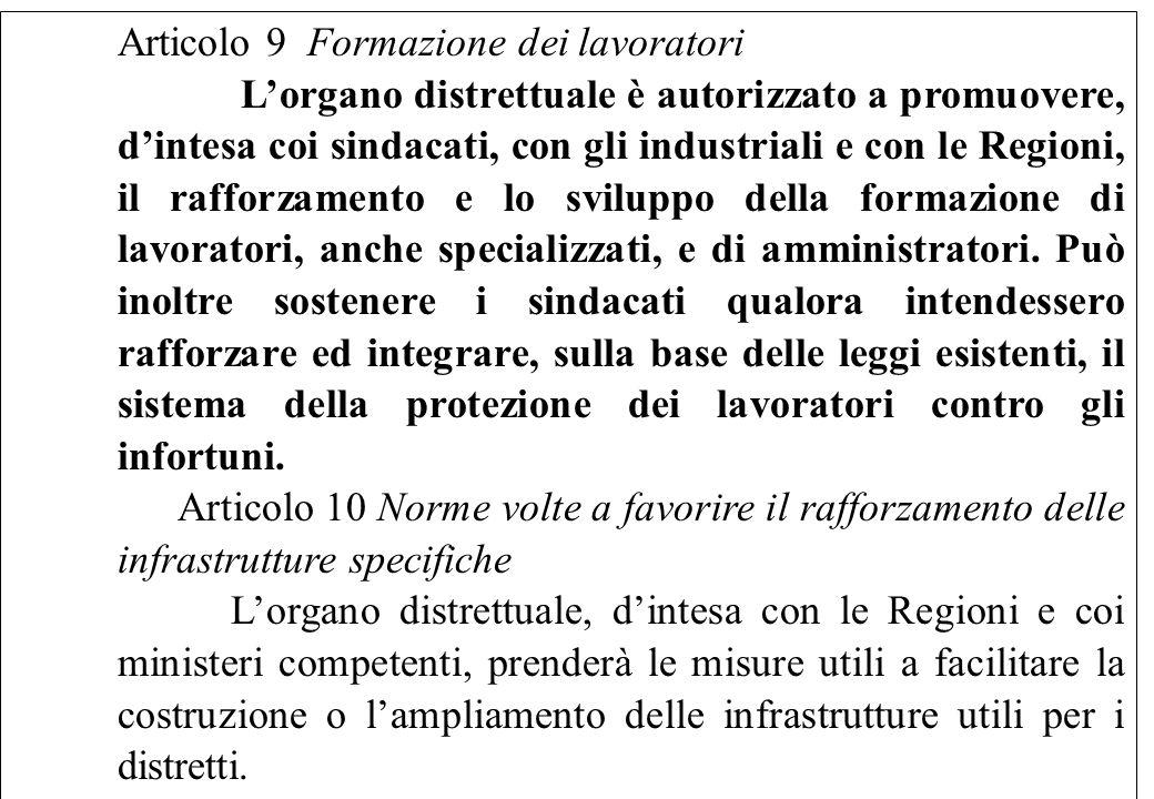 Articolo 9 Formazione dei lavoratori Lorgano distrettuale è autorizzato a promuovere, dintesa coi sindacati, con gli industriali e con le Regioni, il