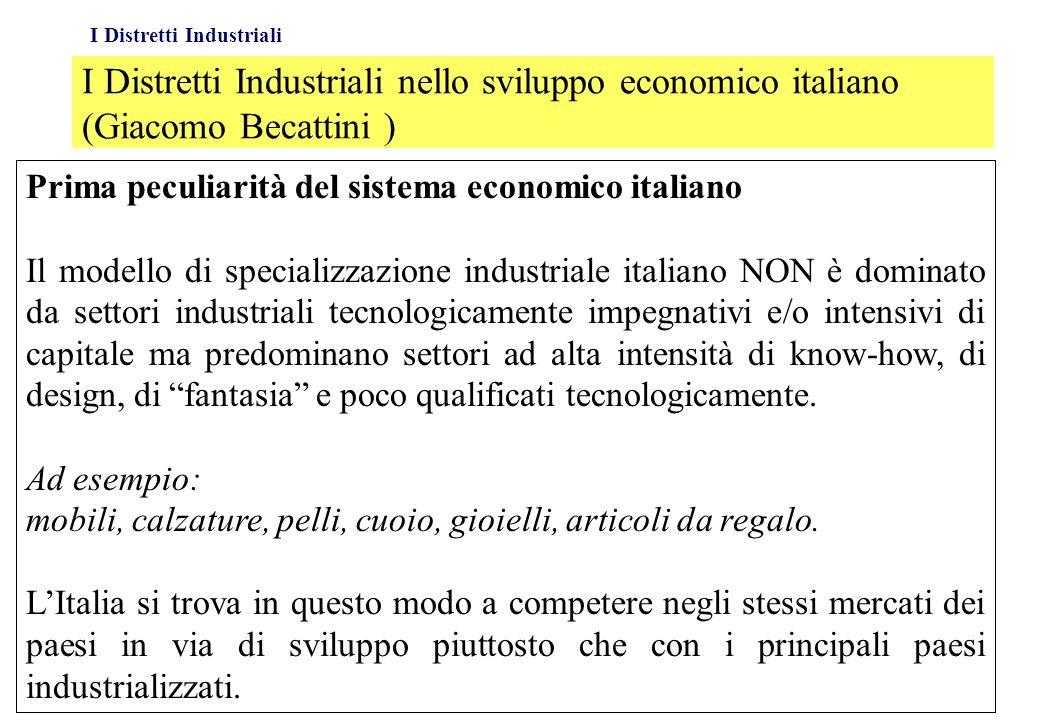 I Distretti Industriali I Distretti Industriali nello sviluppo economico italiano (Giacomo Becattini ) Prima peculiarità del sistema economico italian