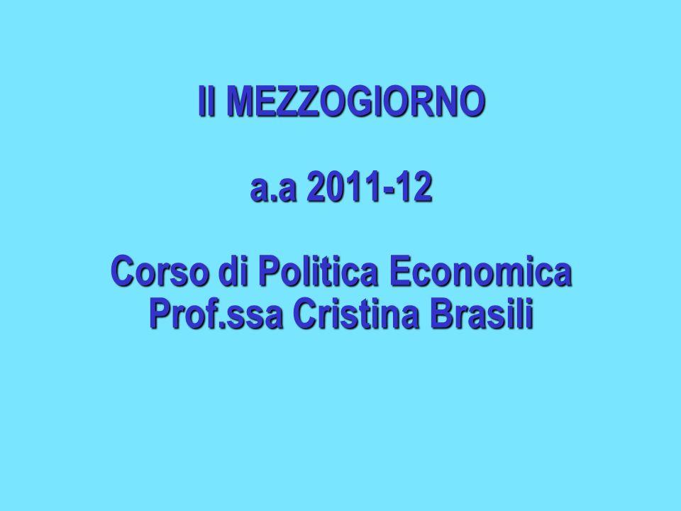 Il MEZZOGIORNO a.a 2011-12 Corso di Politica Economica Prof.ssa Cristina Brasili