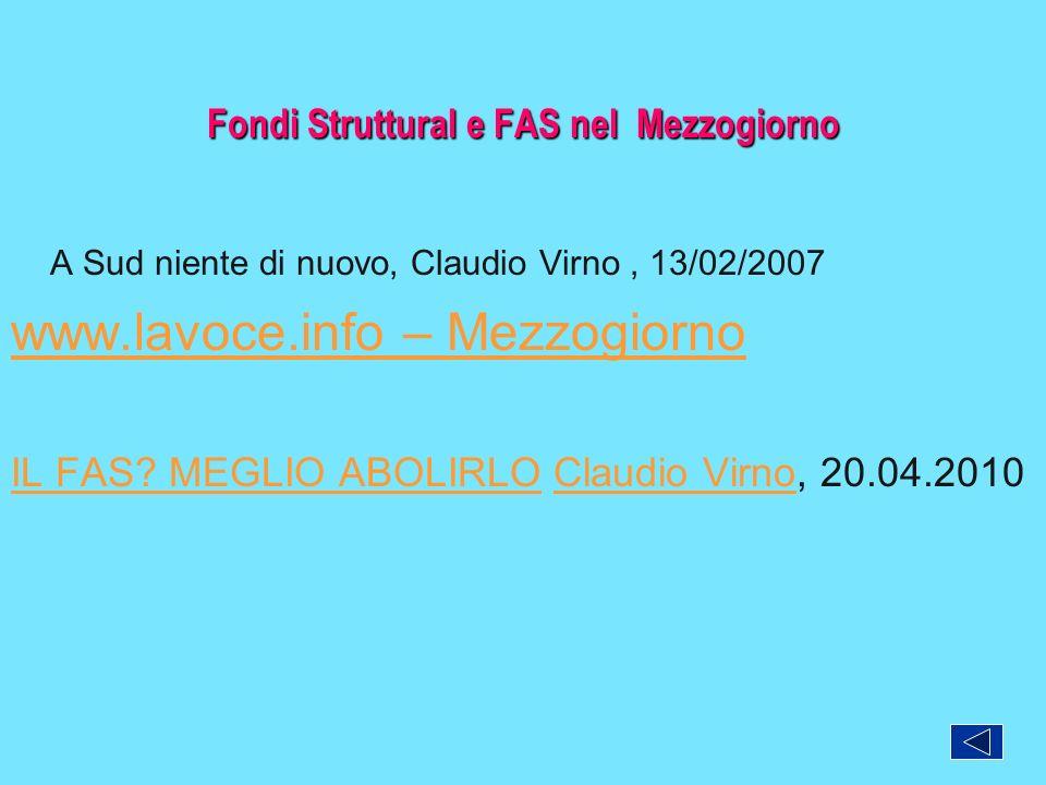 Fondi Struttural e FAS nel Mezzogiorno A Sud niente di nuovo, Claudio Virno, 13/02/2007 www.lavoce.info – Mezzogiorno IL FAS? MEGLIO ABOLIRLOIL FAS? M