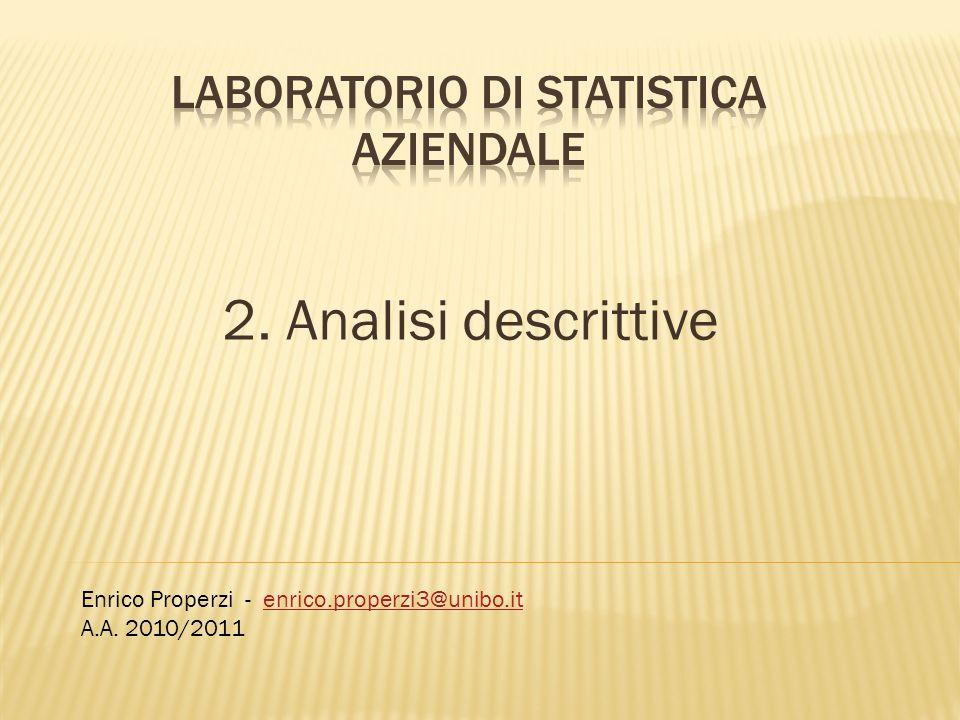 2. Analisi descrittive Enrico Properzi - enrico.properzi3@unibo.itenrico.properzi3@unibo.it A.A.