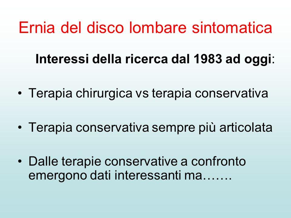 Ernia del disco lombare sintomatica Interessi della ricerca dal 1983 ad oggi: Terapia chirurgica vs terapia conservativa Terapia conservativa sempre p